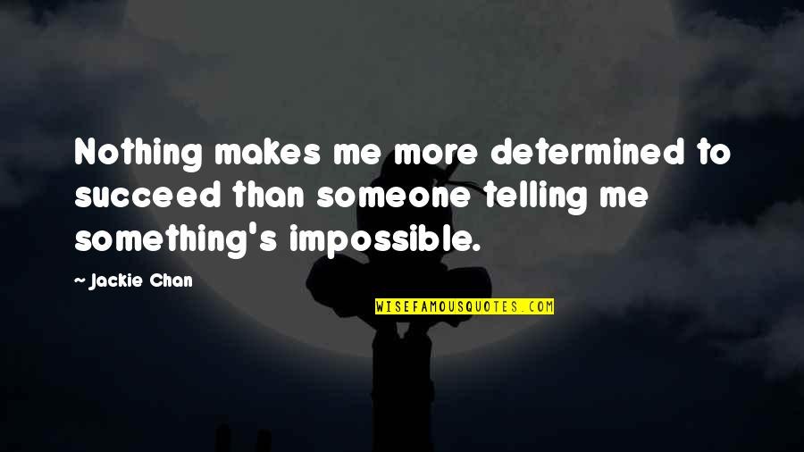 Chan's Quotes By Jackie Chan: Nothing makes me more determined to succeed than