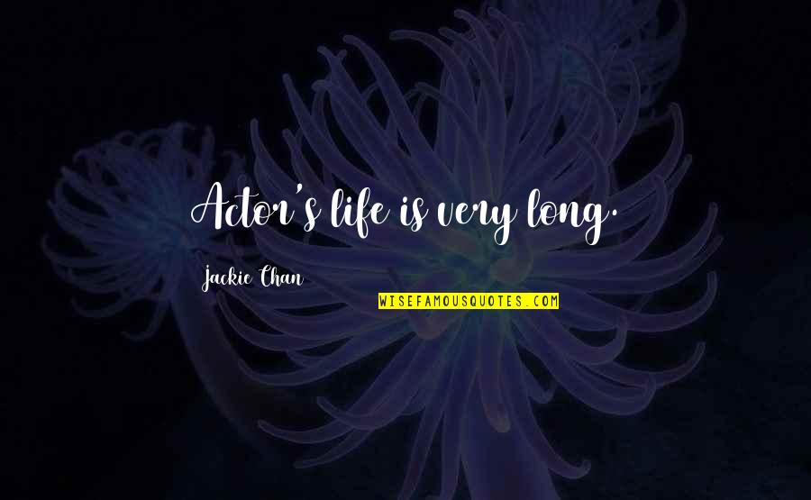 Chan's Quotes By Jackie Chan: Actor's life is very long.