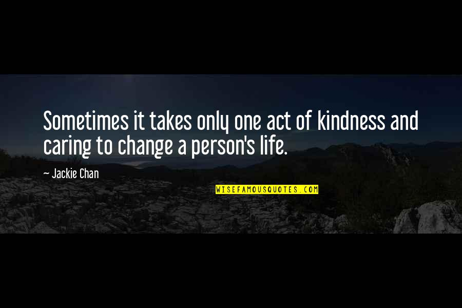 Chan's Quotes By Jackie Chan: Sometimes it takes only one act of kindness