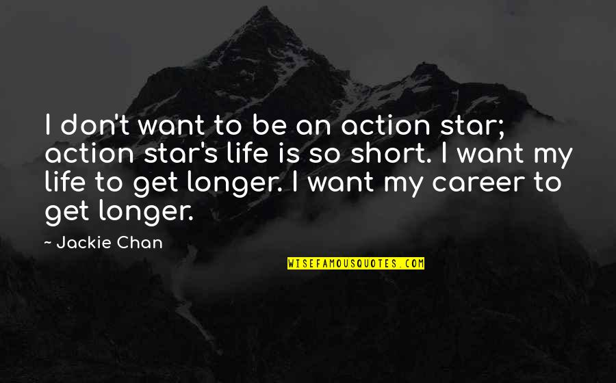 Chan's Quotes By Jackie Chan: I don't want to be an action star;