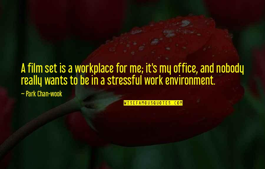 Chan's Quotes By Park Chan-wook: A film set is a workplace for me;