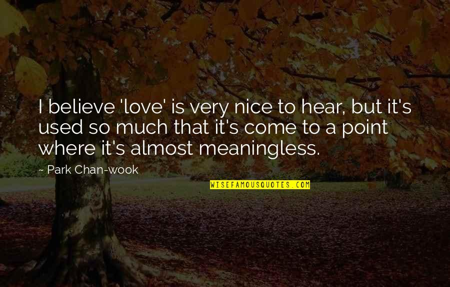 Chan's Quotes By Park Chan-wook: I believe 'love' is very nice to hear,