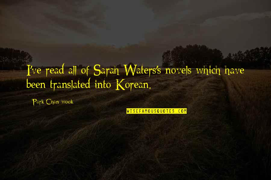 Chan's Quotes By Park Chan-wook: I've read all of Sarah Waters's novels which