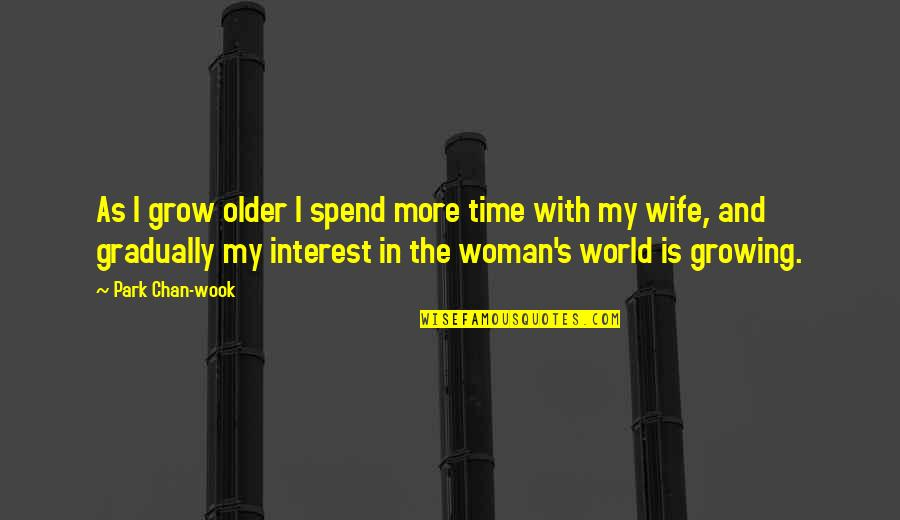 Chan's Quotes By Park Chan-wook: As I grow older I spend more time