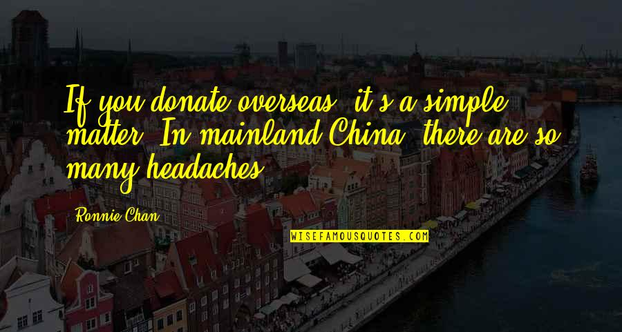 Chan's Quotes By Ronnie Chan: If you donate overseas, it's a simple matter.