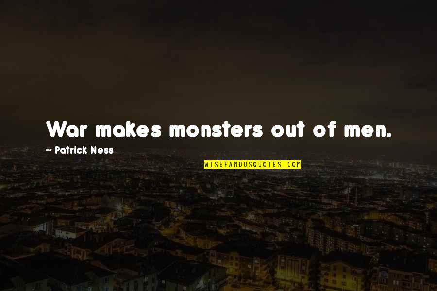 Chaos Walking Quotes By Patrick Ness: War makes monsters out of men.