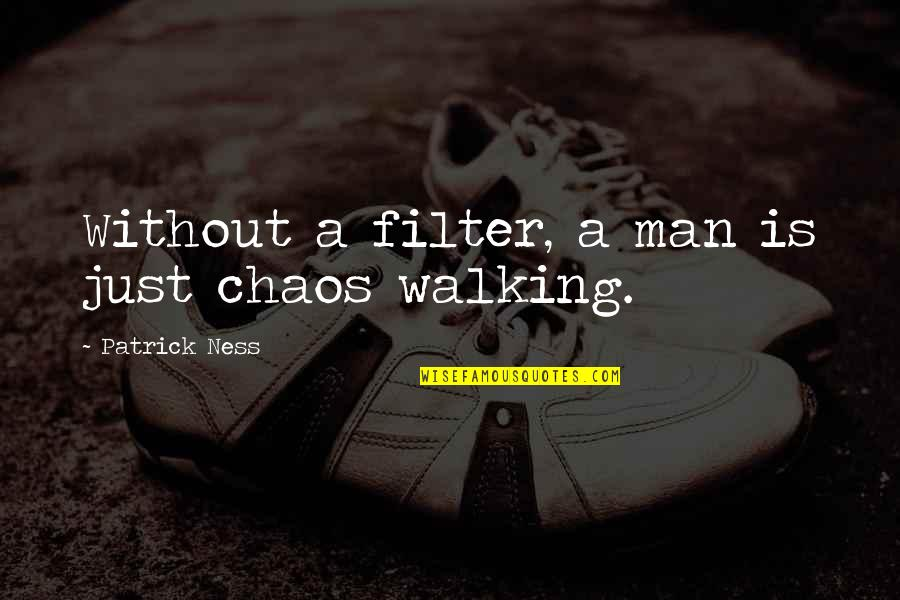 Chaos Walking Quotes By Patrick Ness: Without a filter, a man is just chaos