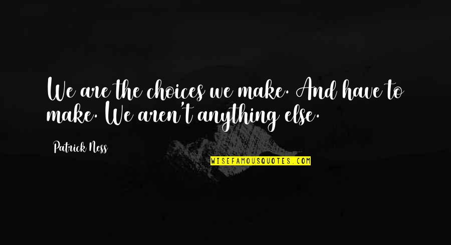 Chaos Walking Quotes By Patrick Ness: We are the choices we make. And have
