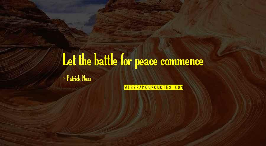 Chaos Walking Quotes By Patrick Ness: Let the battle for peace commence