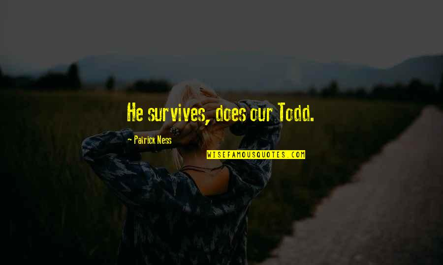 Chaos Walking Quotes By Patrick Ness: He survives, does our Todd.