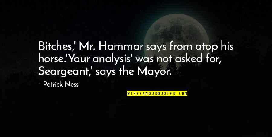 Chaos Walking Quotes By Patrick Ness: Bitches,' Mr. Hammar says from atop his horse.'Your