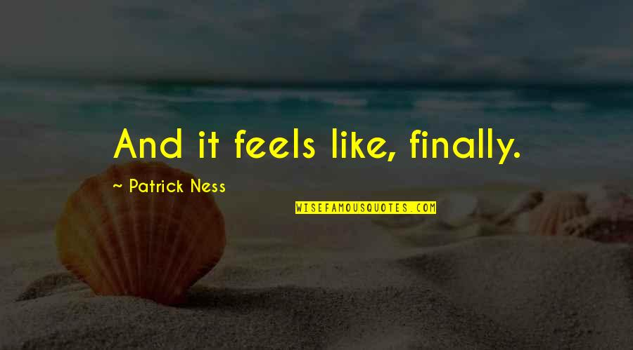 Chaos Walking Quotes By Patrick Ness: And it feels like, finally.