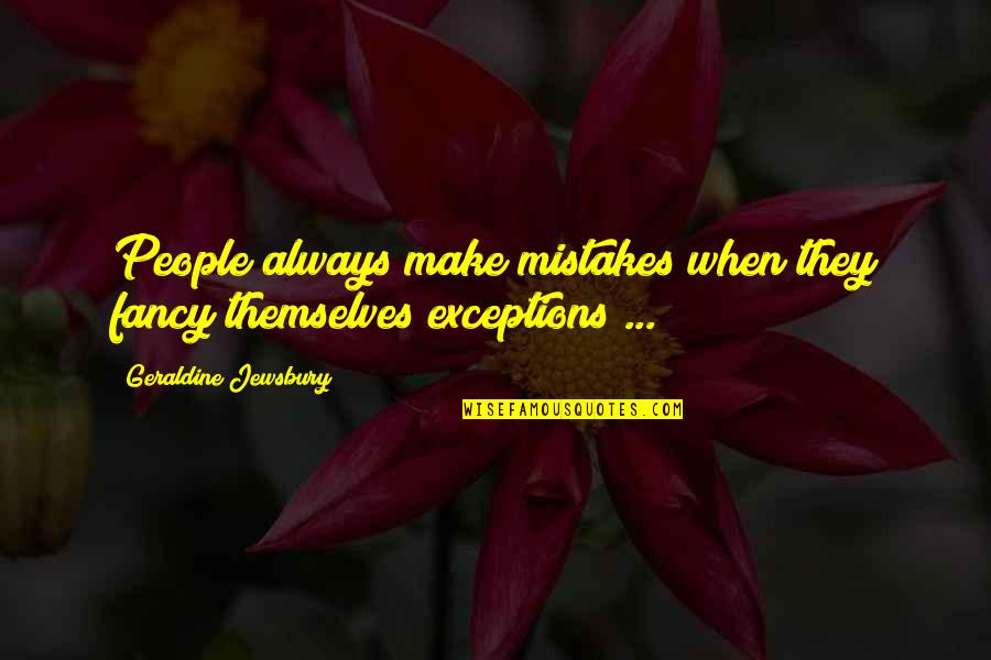 Chapped Lips Quotes By Geraldine Jewsbury: People always make mistakes when they fancy themselves