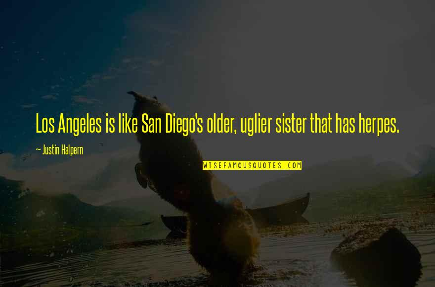 Chapped Lips Quotes By Justin Halpern: Los Angeles is like San Diego's older, uglier