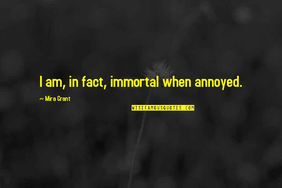 Chapped Lips Quotes By Mira Grant: I am, in fact, immortal when annoyed.