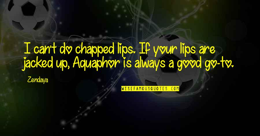 Chapped Lips Quotes By Zendaya: I can't do chapped lips. If your lips