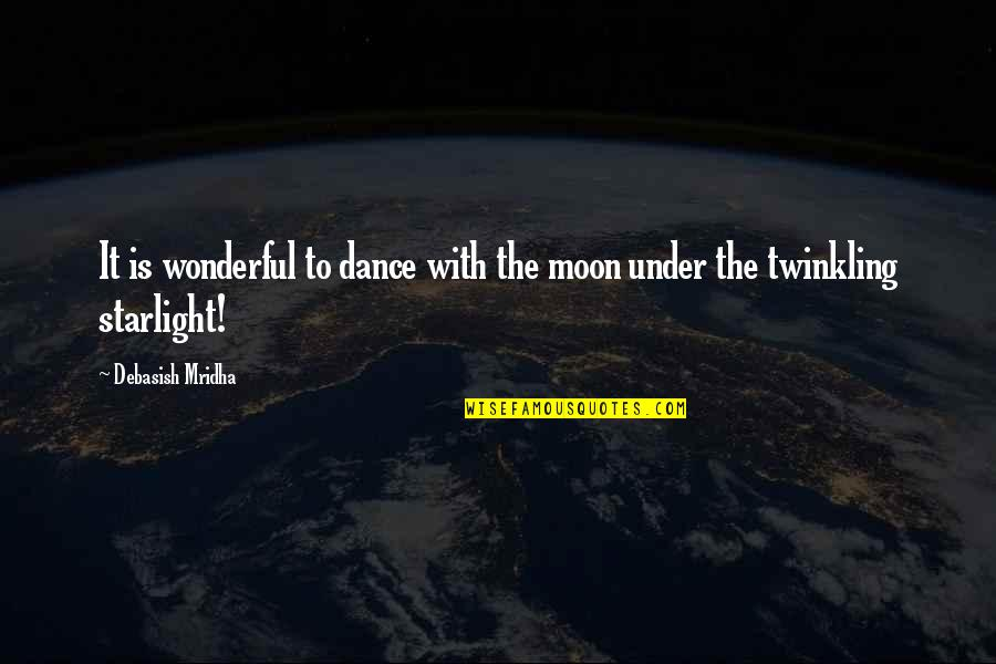 Chapter 5 Hiroshima Quotes By Debasish Mridha: It is wonderful to dance with the moon