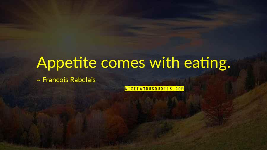 Chapter 5 Hiroshima Quotes By Francois Rabelais: Appetite comes with eating.