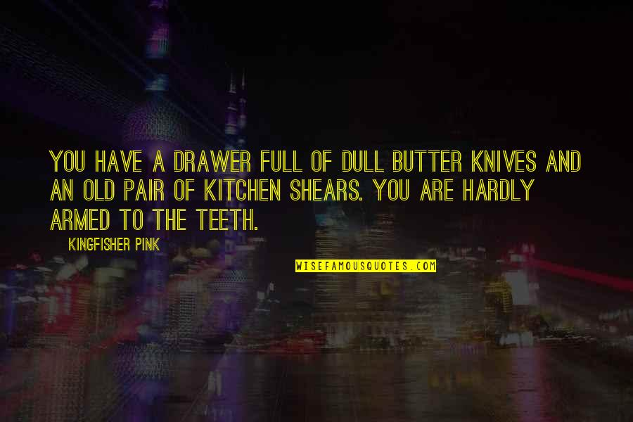 Chapter 5 Hiroshima Quotes By Kingfisher Pink: You have a drawer full of dull butter