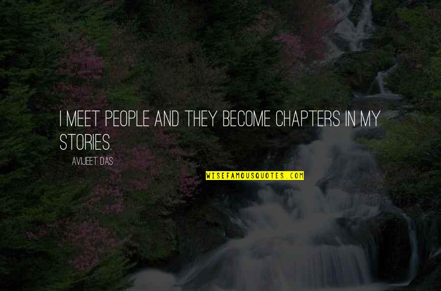 Chapters In Your Life Quotes By Avijeet Das: I meet people and they become chapters in