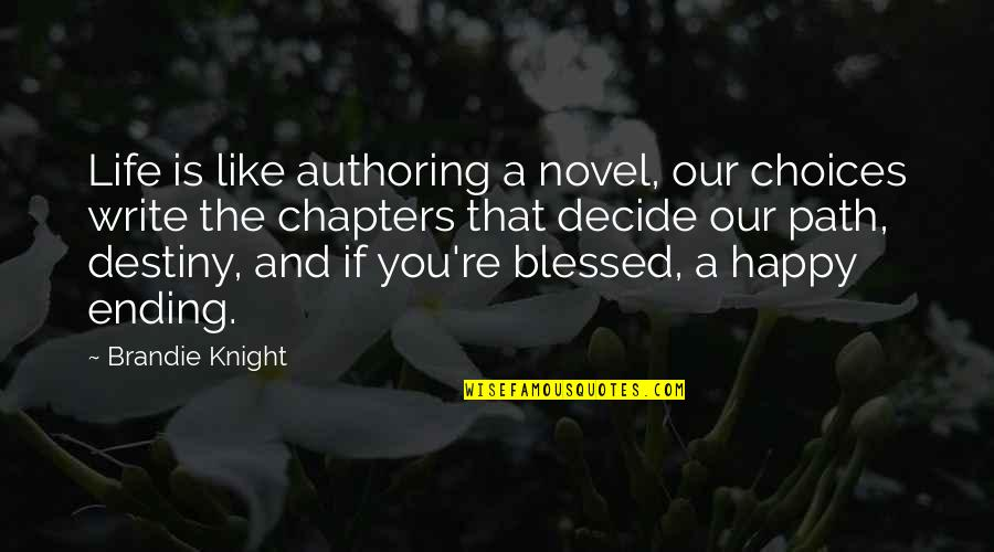 Chapters In Your Life Quotes By Brandie Knight: Life is like authoring a novel, our choices
