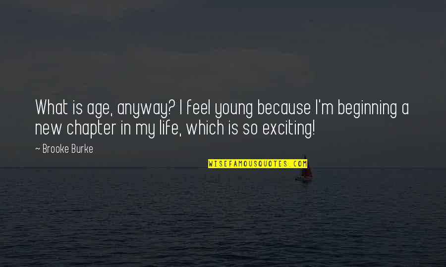 Chapters In Your Life Quotes By Brooke Burke: What is age, anyway? I feel young because
