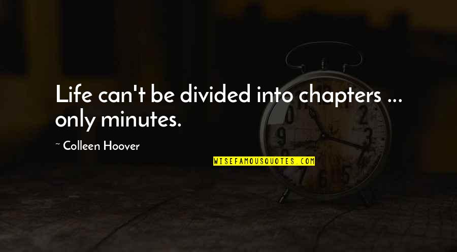 Chapters In Your Life Quotes By Colleen Hoover: Life can't be divided into chapters ... only