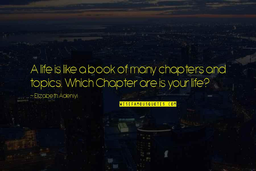 Chapters In Your Life Quotes By Elizabeth Adeniyi: A life is like a book of many