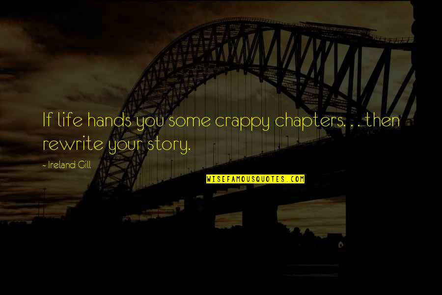 Chapters In Your Life Quotes By Ireland Gill: If life hands you some crappy chapters. .