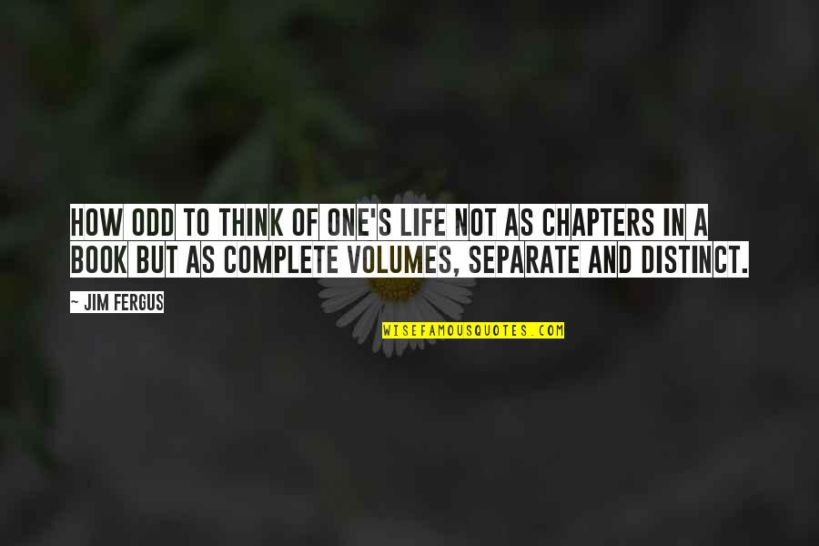 Chapters In Your Life Quotes By Jim Fergus: How odd to think of one's life not