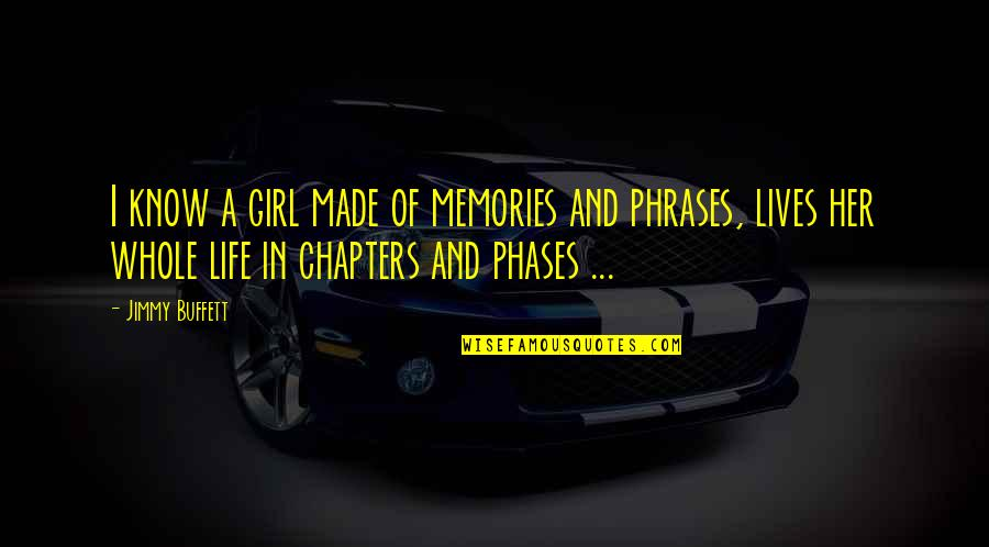 Chapters In Your Life Quotes By Jimmy Buffett: I know a girl made of memories and