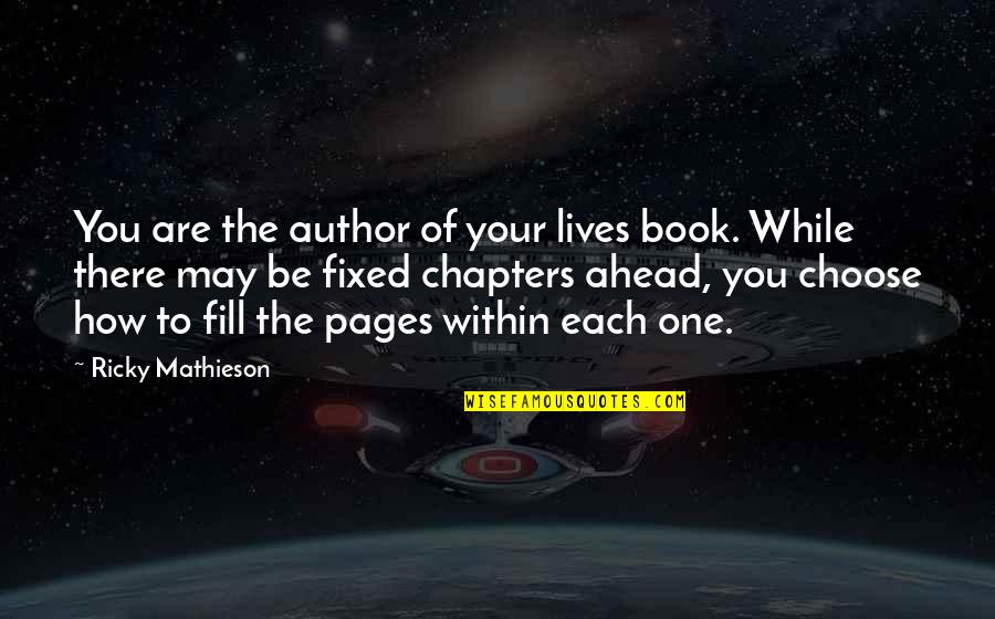 Chapters In Your Life Quotes By Ricky Mathieson: You are the author of your lives book.