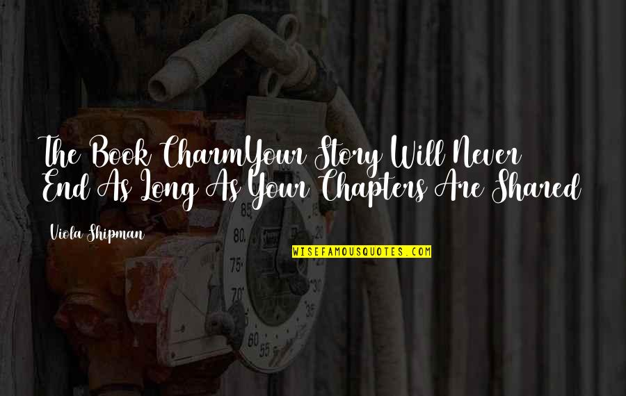 Chapters In Your Life Quotes By Viola Shipman: The Book CharmYour Story Will Never End As