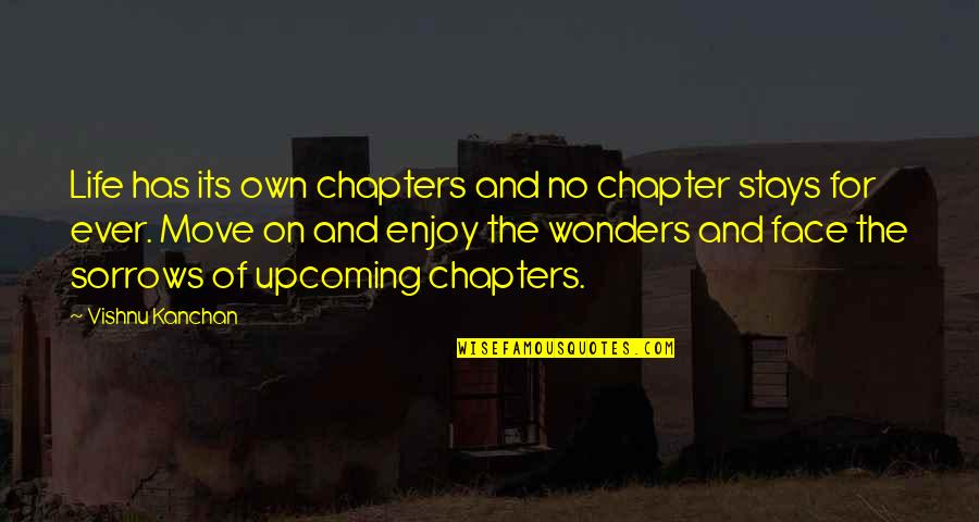 Chapters In Your Life Quotes By Vishnu Kanchan: Life has its own chapters and no chapter