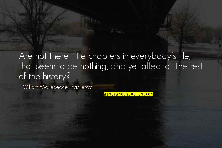 Chapters In Your Life Quotes By William Makepeace Thackeray: Are not there little chapters in everybody's life,