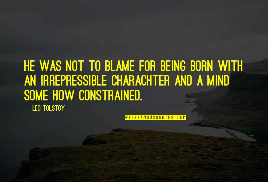 Charachter Quotes By Leo Tolstoy: He was not to blame for being born