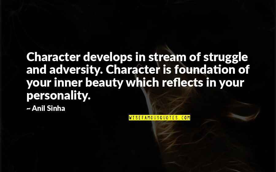 Character And Beauty Quotes By Anil Sinha: Character develops in stream of struggle and adversity.