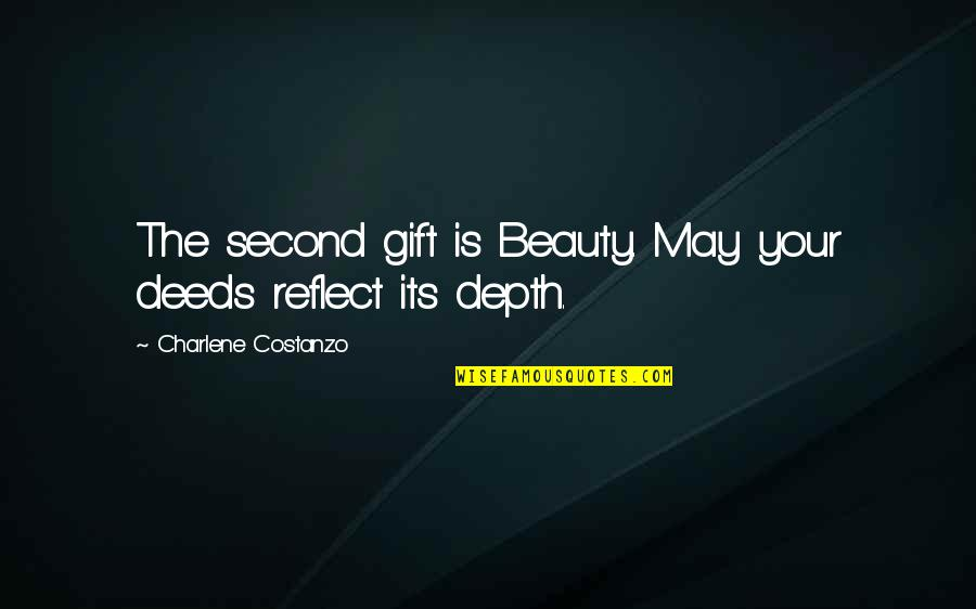 Character And Beauty Quotes By Charlene Costanzo: The second gift is Beauty. May your deeds