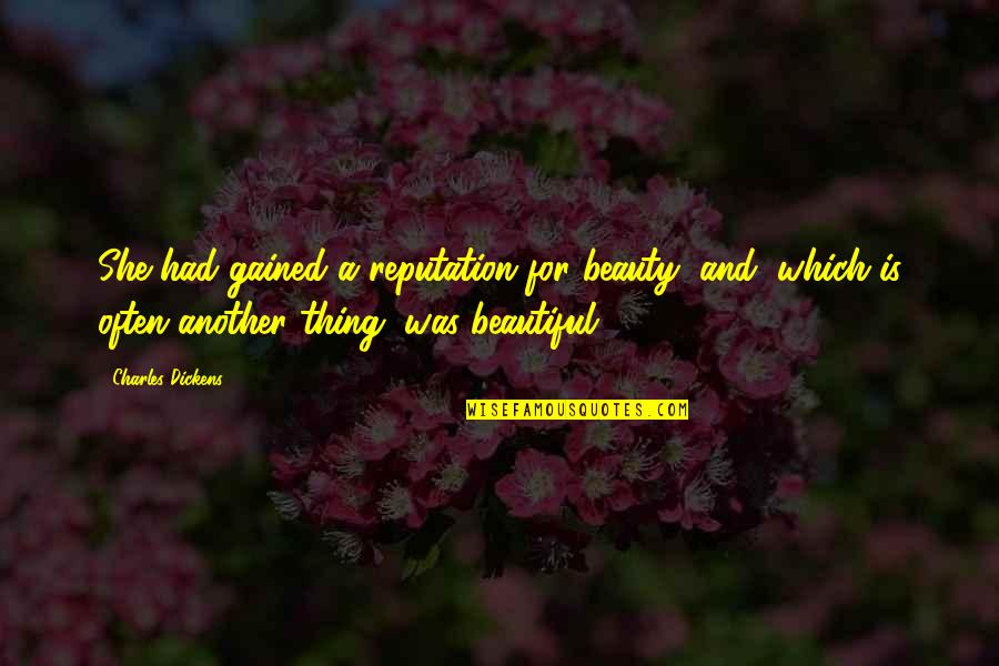 Character And Beauty Quotes By Charles Dickens: She had gained a reputation for beauty, and