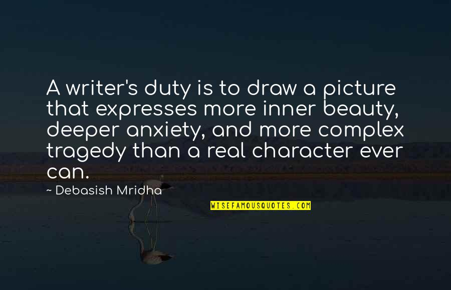 Character And Beauty Quotes By Debasish Mridha: A writer's duty is to draw a picture