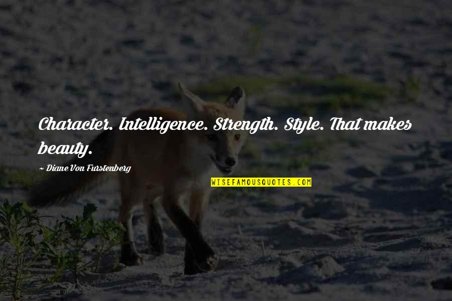 Character And Beauty Quotes By Diane Von Furstenberg: Character. Intelligence. Strength. Style. That makes beauty.