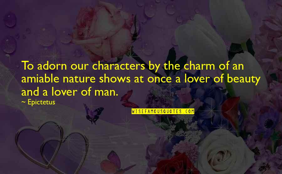 Character And Beauty Quotes By Epictetus: To adorn our characters by the charm of