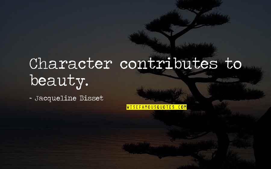 Character And Beauty Quotes By Jacqueline Bisset: Character contributes to beauty.