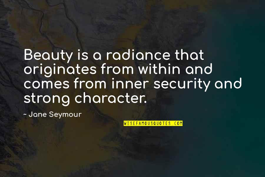 Character And Beauty Quotes By Jane Seymour: Beauty is a radiance that originates from within