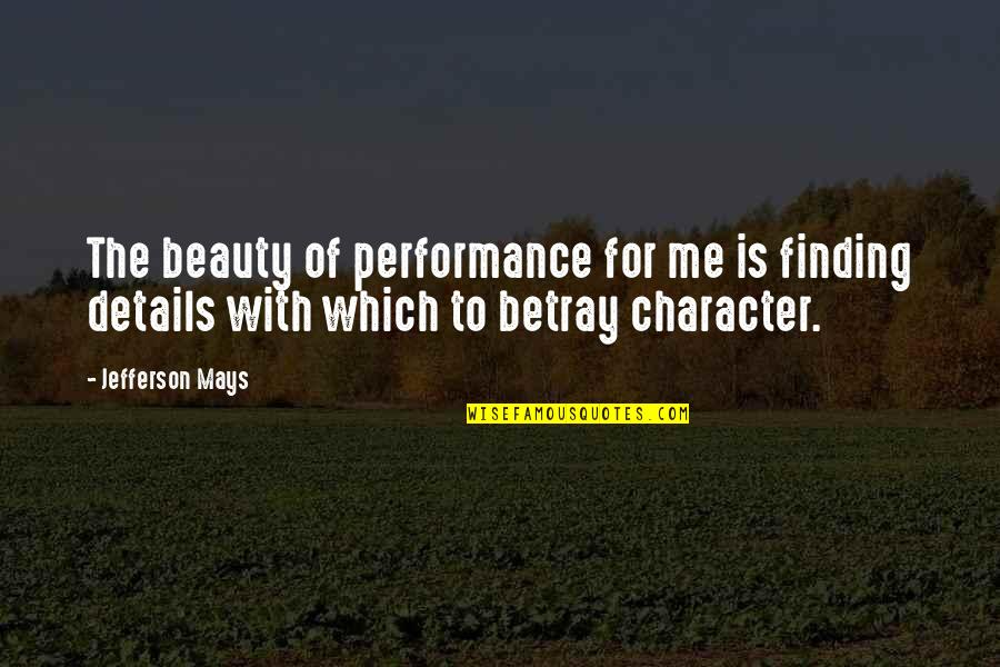 Character And Beauty Quotes By Jefferson Mays: The beauty of performance for me is finding