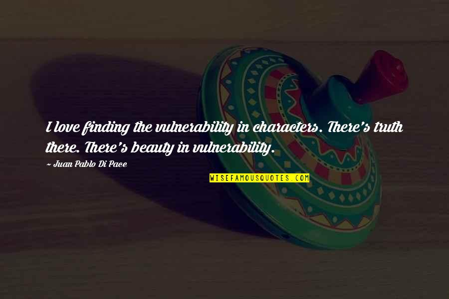 Character And Beauty Quotes By Juan Pablo Di Pace: I love finding the vulnerability in characters. There's