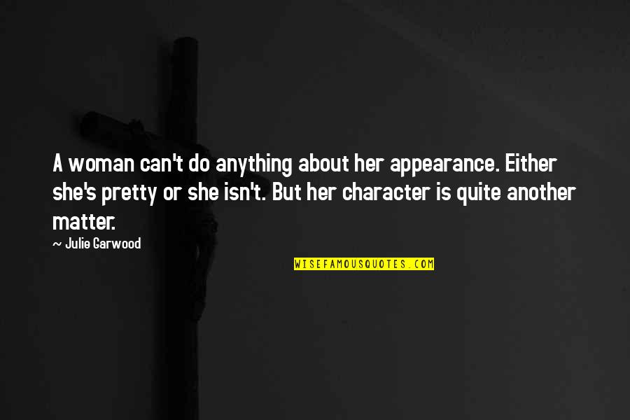 Character And Beauty Quotes By Julie Garwood: A woman can't do anything about her appearance.