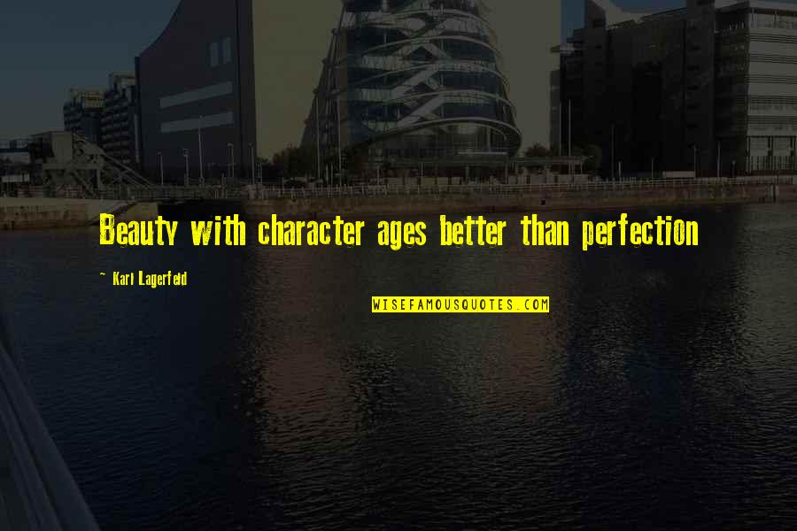Character And Beauty Quotes By Karl Lagerfeld: Beauty with character ages better than perfection