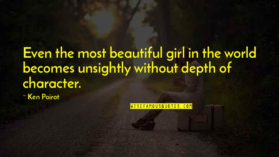 Character And Beauty Quotes By Ken Poirot: Even the most beautiful girl in the world