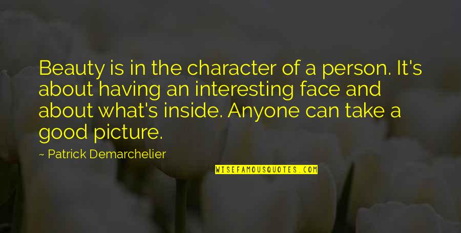 Character And Beauty Quotes By Patrick Demarchelier: Beauty is in the character of a person.